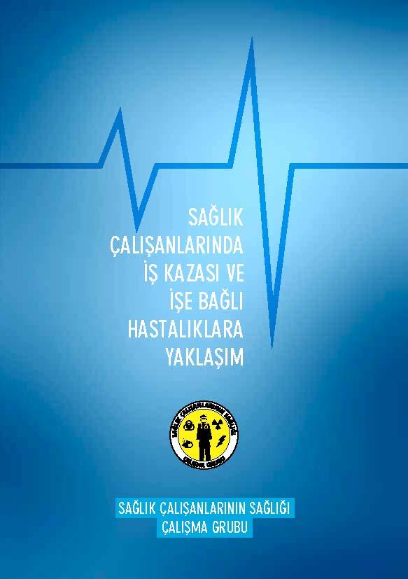 SAĞLIK ÇALIŞANLARINDA İŞ KAZASI VE İŞE BAĞLI HASTALIKLARA YAKLAŞIM